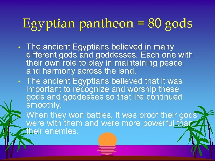 Egyptian pantheon = 80 gods • • • The ancient Egyptians believed in many