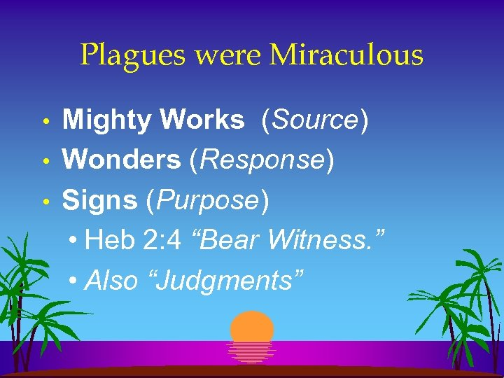 Plagues were Miraculous • • • Mighty Works (Source) Wonders (Response) Signs (Purpose) •