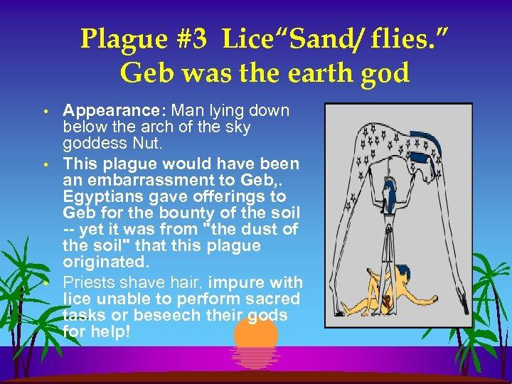 "Plague #3 Lice""Sand/ flies. "" Geb was the earth god • • • Appearance:"