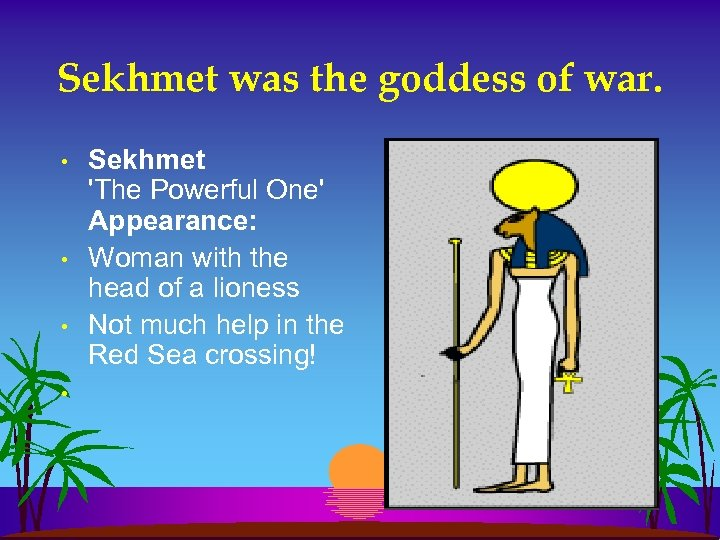 Sekhmet was the goddess of war. • • Sekhmet 'The Powerful One' Appearance: Woman