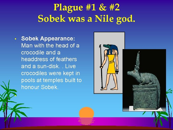 Plague #1 & #2 Sobek was a Nile god. • • Sobek Appearance: Man