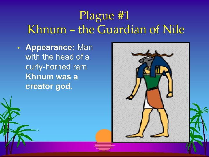 Plague #1 Khnum – the Guardian of Nile • Appearance: Man with the head