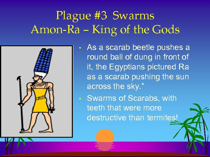 Plague #3 Swarms Amon-Ra – King of the Gods • • As a scarab