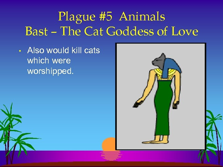 Plague #5 Animals Bast – The Cat Goddess of Love • Also would kill