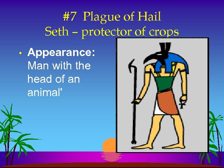 #7 Plague of Hail Seth – protector of crops • Appearance: Man with the