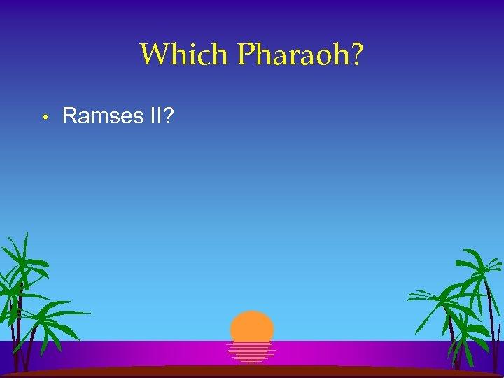Which Pharaoh? • Ramses II?