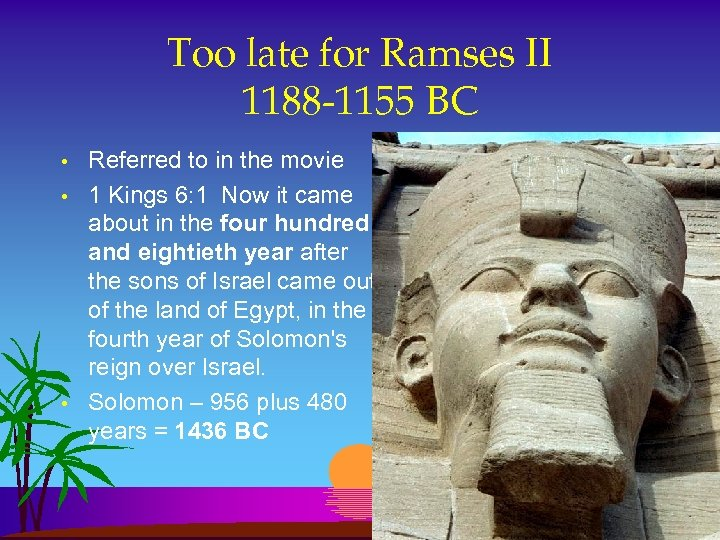 Too late for Ramses II 1188 -1155 BC • • • Referred to in