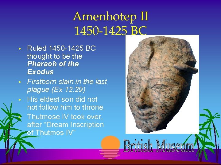 Amenhotep II 1450 -1425 BC • • Ruled 1450 -1425 BC thought to be