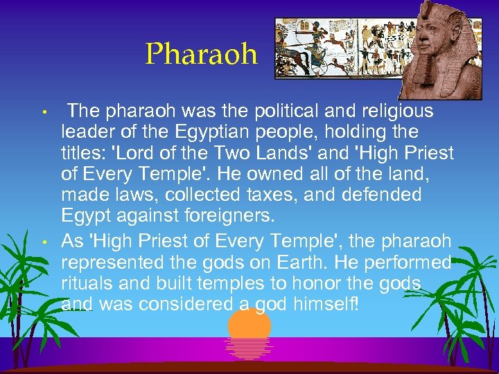 Pharaoh • • The pharaoh was the political and religious leader of the Egyptian