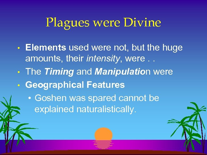Plagues were Divine • • • Elements used were not, but the huge amounts,