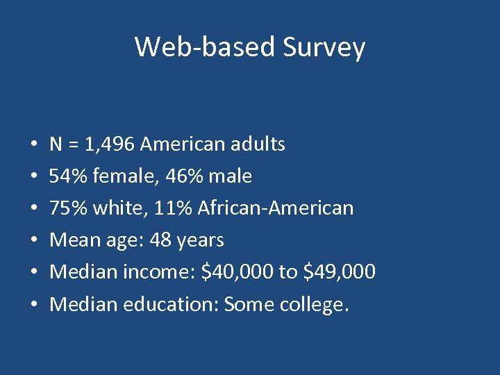 Web-based Survey • • • N = 1, 496 American adults 54% female, 46%