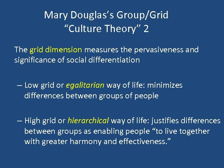 "Mary Douglas's Group/Grid ""Culture Theory"" 2 The grid dimension measures the pervasiveness and significance"