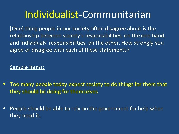 Individualist-Communitarian [One] thing people in our society often disagree about is the relationship between