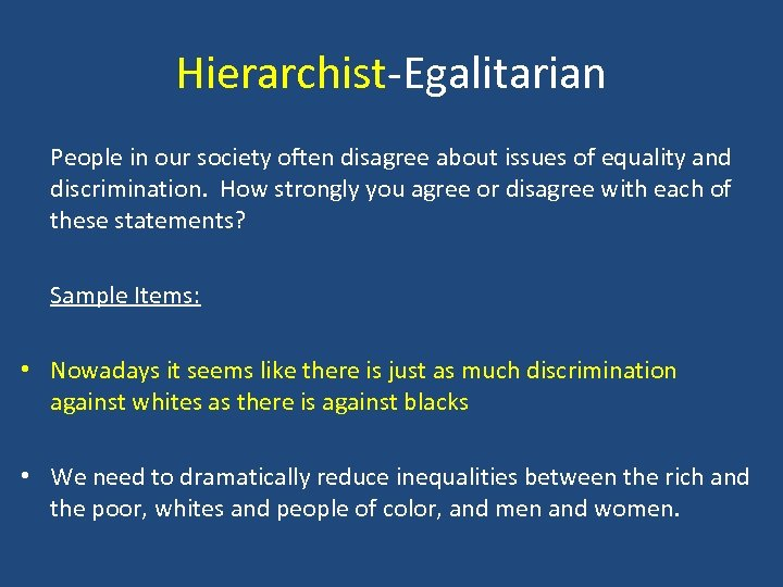 Hierarchist-Egalitarian People in our society often disagree about issues of equality and discrimination. How