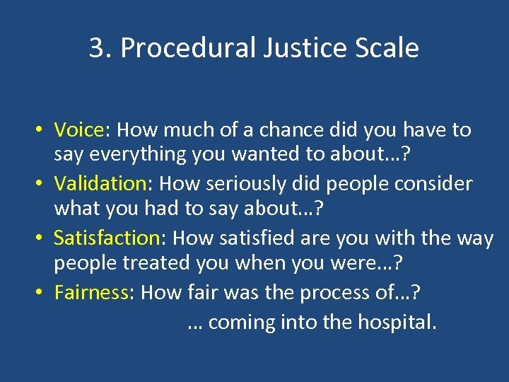 3. Procedural Justice Scale • Voice: How much of a chance did you have