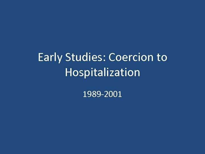 Early Studies: Coercion to Hospitalization 1989 -2001