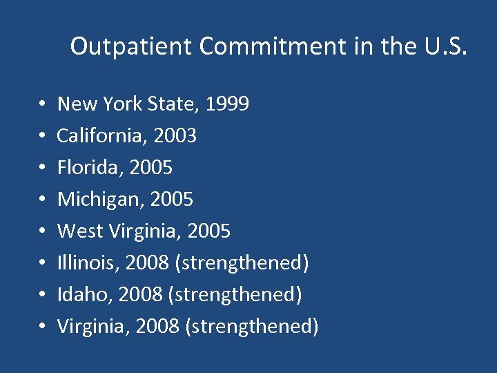 Outpatient Commitment in the U. S. • • New York State, 1999 California, 2003