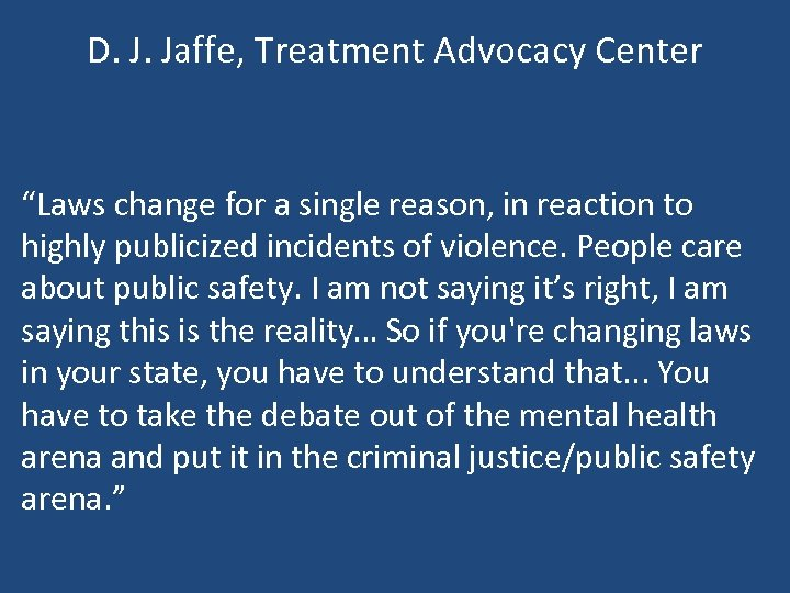 "D. J. Jaffe, Treatment Advocacy Center ""Laws change for a single reason, in reaction"