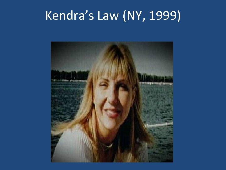 Kendra's Law (NY, 1999) Kendra Webdale