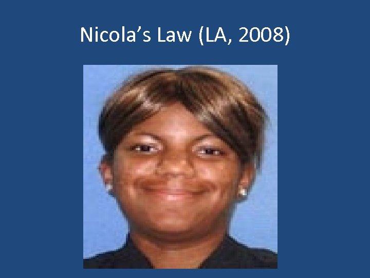 Nicola's Law (LA, 2008)