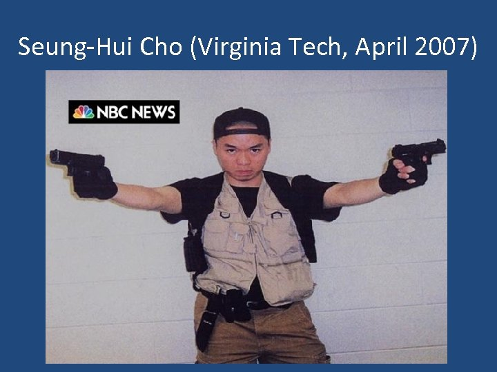 Seung-Hui Cho (Virginia Tech, April 2007)