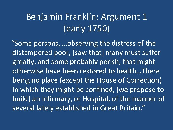 "Benjamin Franklin: Argument 1 (early 1750) ""Some persons, …observing the distress of the distempered"