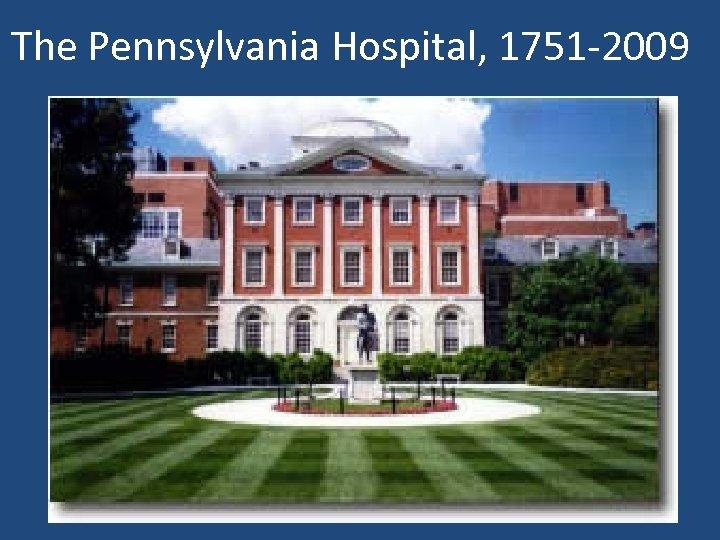 The Pennsylvania Hospital, 1751 -2009