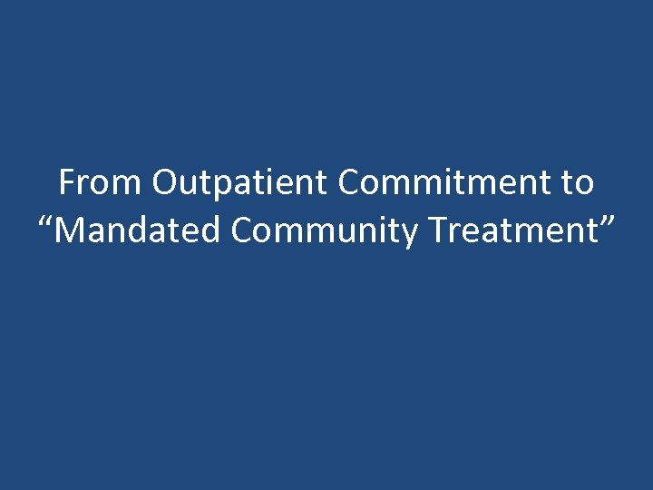 "From Outpatient Commitment to ""Mandated Community Treatment"""