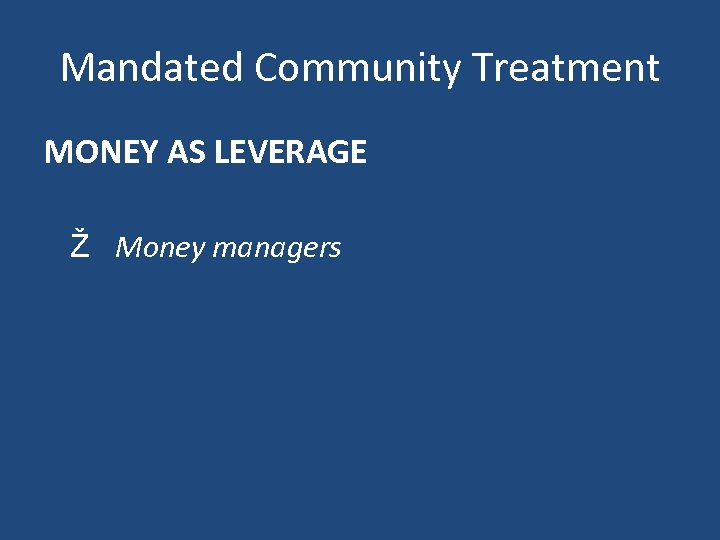 Mandated Community Treatment MONEY AS LEVERAGE Ž Money managers