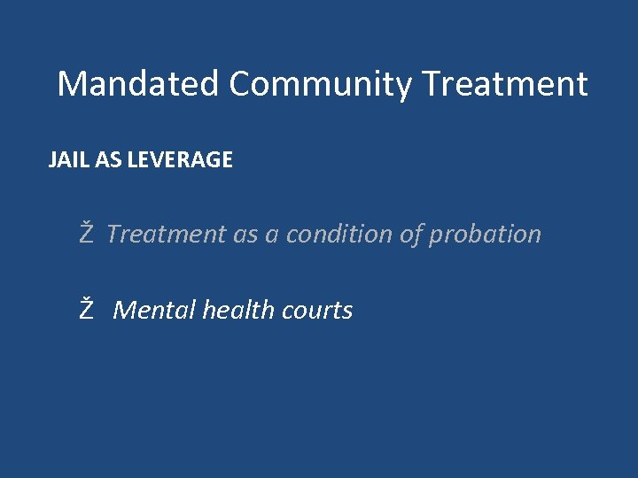 Mandated Community Treatment JAIL AS LEVERAGE Ž Treatment as a condition of probation Ž