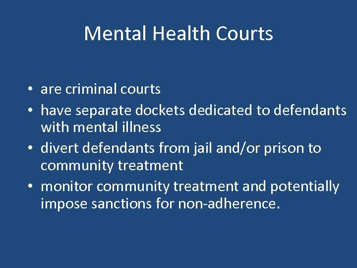 Mental Health Courts • are criminal courts • have separate dockets dedicated to defendants