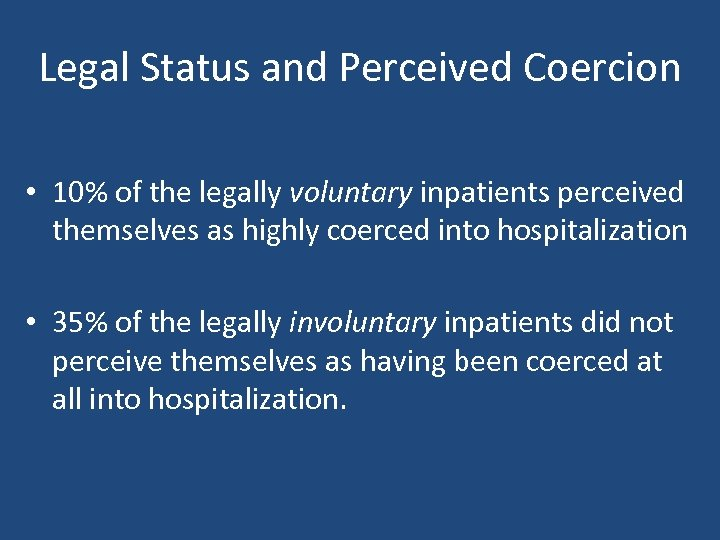 Legal Status and Perceived Coercion • 10% of the legally voluntary inpatients perceived themselves