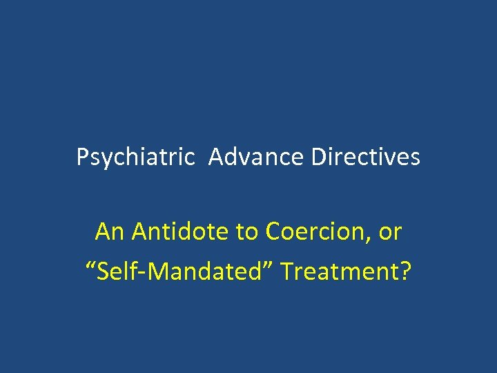 "Psychiatric Advance Directives An Antidote to Coercion, or ""Self-Mandated"" Treatment?"