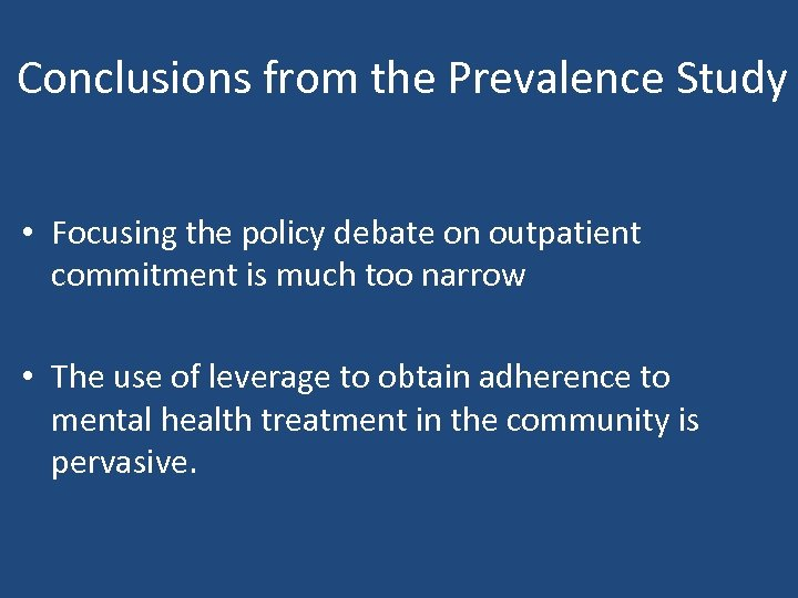 Conclusions from the Prevalence Study • Focusing the policy debate on outpatient commitment is