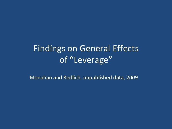 "Findings on General Effects of ""Leverage"" Monahan and Redlich, unpublished data, 2009"