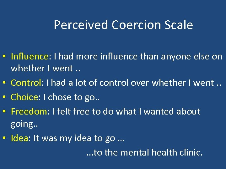 Perceived Coercion Scale • Influence: I had more influence than anyone else on