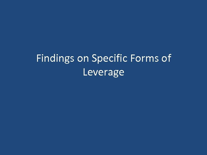 Findings on Specific Forms of Leverage