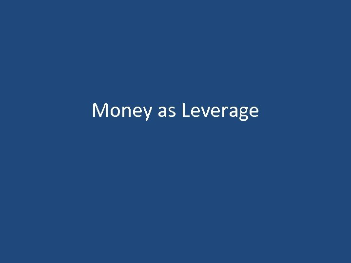Money as Leverage
