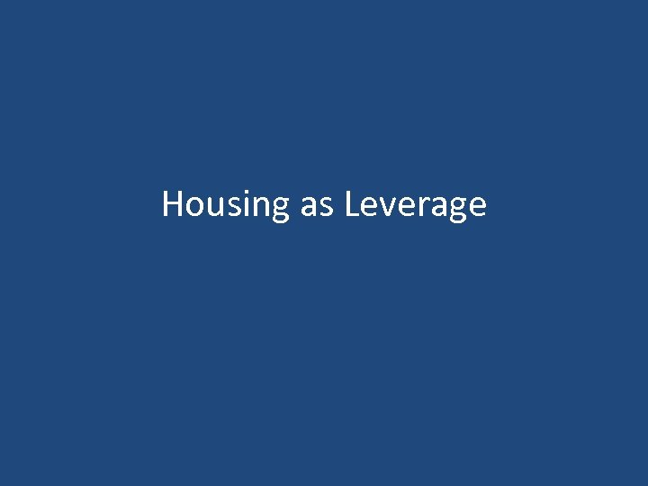 Housing as Leverage