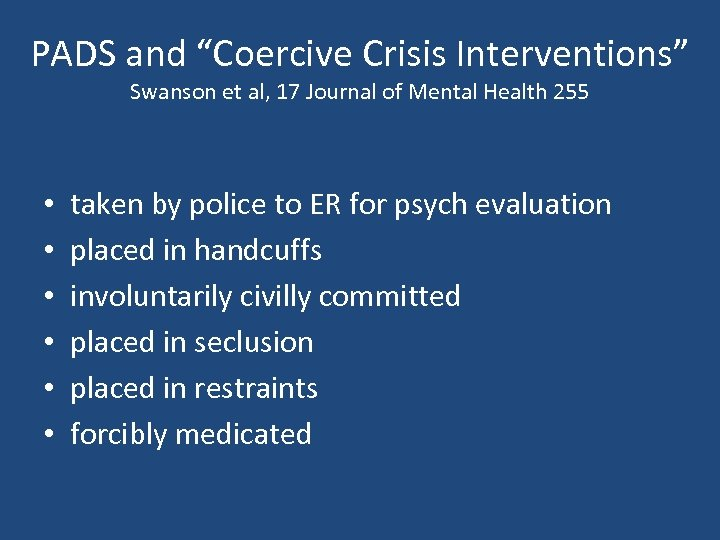"PADS and ""Coercive Crisis Interventions"" Swanson et al, 17 Journal of Mental Health 255"
