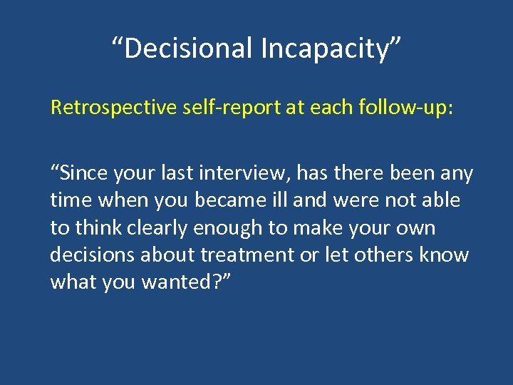 """Decisional Incapacity"" Retrospective self-report at each follow-up: ""Since your last interview, has there been"