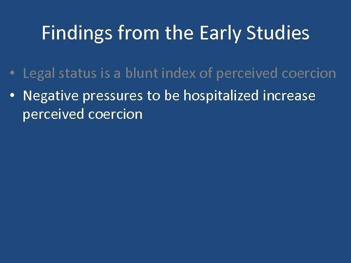 Findings from the Early Studies • Legal status is a blunt index of perceived