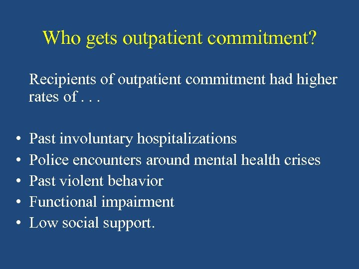 Who gets outpatient commitment? Recipients of outpatient commitment had higher rates of. . .