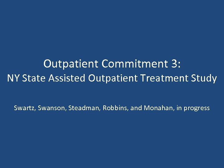 Outpatient Commitment 3: NY State Assisted Outpatient Treatment Study Swartz, Swanson, Steadman, Robbins, and