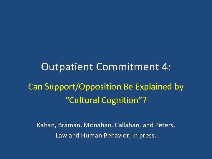 "Outpatient Commitment 4: Can Support/Opposition Be Explained by ""Cultural Cognition""? Kahan, Braman, Monahan, Callahan,"