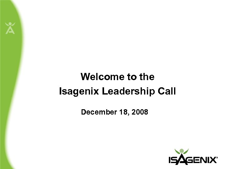 Welcome to the Isagenix Leadership Call December 18, 2008