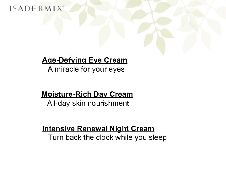Age-Defying Eye Cream A miracle for your eyes Moisture-Rich Day Cream All-day skin nourishment