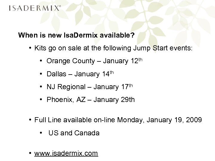 When is new Isa. Dermix available? • Kits go on sale at the following