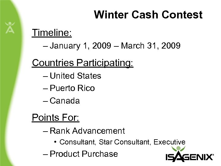 Winter Cash Contest Timeline: – January 1, 2009 – March 31, 2009 Countries Participating: