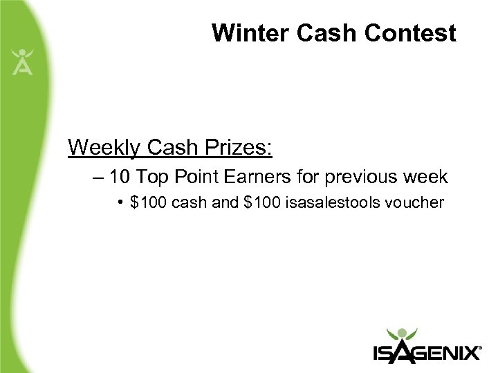 Winter Cash Contest Weekly Cash Prizes: – 10 Top Point Earners for previous week